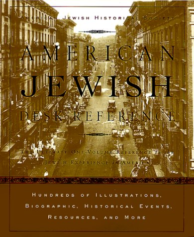 American Jewish Desk Reference: The Ultimate One-Volume Reference to the Jewish Experience in America  by  American Jewish Historical Society