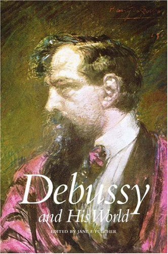 Debussy And His World  by  Jane F. Fulcher