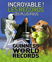 Incroyable les records les plus fous : guiness world records 2006