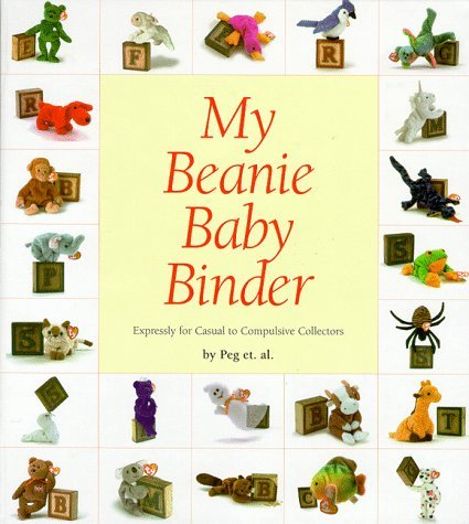 My Beanie Baby Binder: Expressly for Casual to Compulsive Collectors  by  Peg Fugal