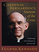 Cardinal Bernardin's Stations of the Cross: Transforming Our Grief and Loss Into New Life