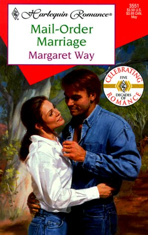 Mail Order Marriage  (50th Anniversary) (Harlequin Romance, #3551)  by  Margaret Way