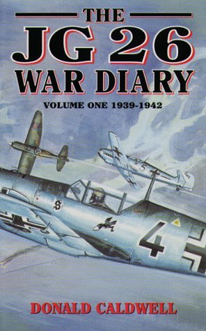 Jg26 War Diary Volume One: 1939-1942  by  Donald Caldwell