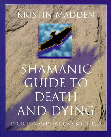 Shamanic Guide to Death & Dying  by  Kristin Madden