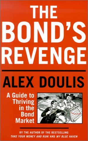 The Bonds Revenge: A Guide to Thriving in the Bond Market  by  Alex Doulis