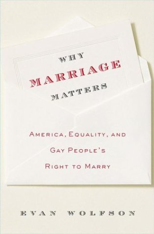 Why Marriage Matters: America, Equality, And Gay Peoples Right To Marry Evan Wolfson