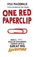 One Red Paperclip: How A Small Piece Of Stationery Turned Into A Great Big Adventure