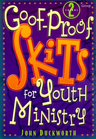 Goof Proof Skits For Youth Ministry 2  by  John Duckworth