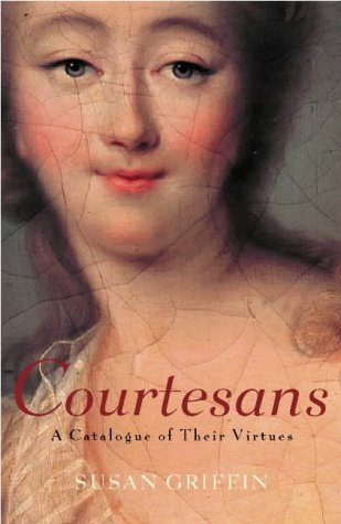 Book Of The Courtesans: A Catalogue Of Their Virtues  by  Susan Griffin