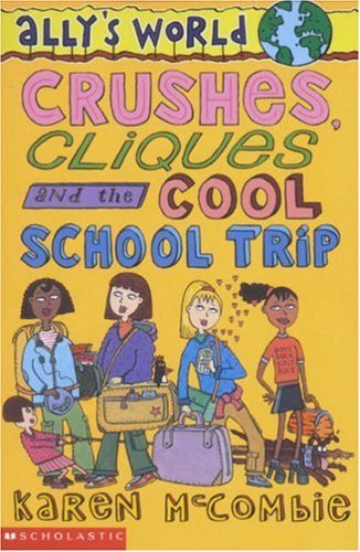 Crushes, Cliques and the Cool School Trip (Allys World, #13)  by  Karen McCombie