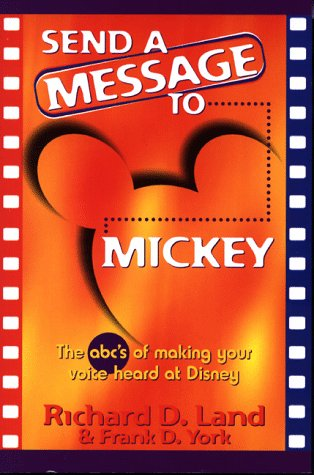 Send a Message to Mickey: The ABCs of Making Your Voice Heard at Disney  by  Richard D. Land