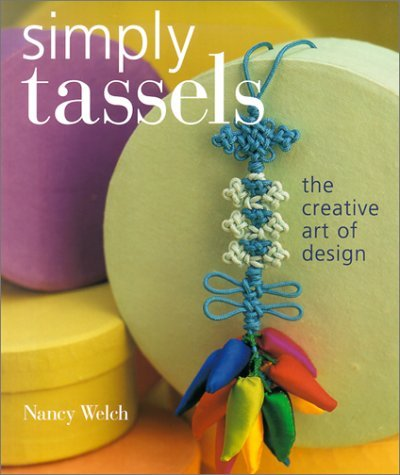 Simply Tassels: The Creative Art of Design  by  Nancy Welch