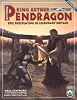 King Arthur Pendragon : Epic Roleplaying in Legendary Britain (Pendragon Roleplaying Series)