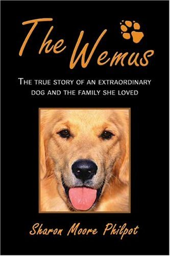 The Wemus: The True Story of an Extraordinary Dog and the Family She Loved Sharon Moore Philpot