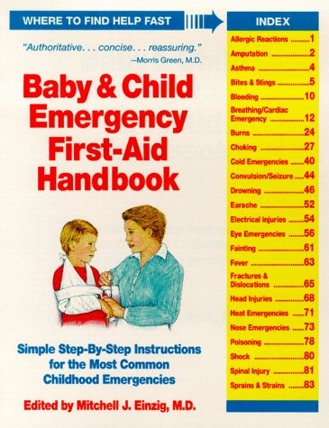 Baby and Child Emergency First Aid Handbook: Simple Step-By-Step Instructions for the Most Common Childhood Emergencies Mitchell J. Einzig