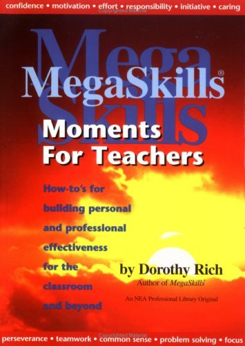 Mega Skills Moments For Teachers: How Tos For Building Personal And Professional Effectiveness For The Classroom And Beyond Dorothy Rich