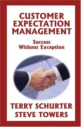 Customer Expectation Management: Success Without Exception  by  Terry Schurter