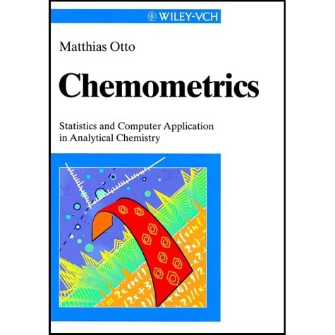 Chemometrics: Statistics and Computer Application in Analytical Chemistry - Matthias Otto