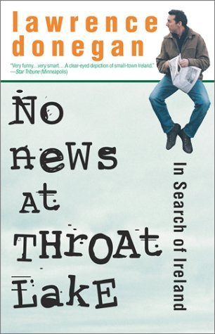 No News at Throat Lake: In Search of Ireland  by  Lawrence Donegan