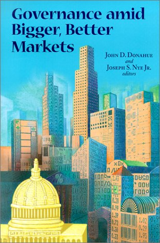 Governance Amid Bigger, Better Markets  by  John D. Donahue