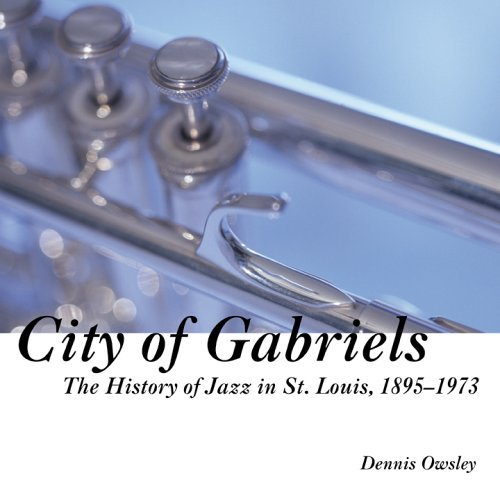City of Gabriels: The Jazz History of St. Louis, 1895-1973  by  Dennis Owsley