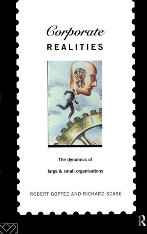 Corporate Realities: The Dynamics Of Large And Small Organisations  by  Rob Goffee