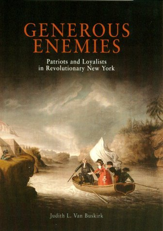 Generous Enemies: Patriots And Loyalists In Revolutionary New York  by  Judith L. Van Buskirk