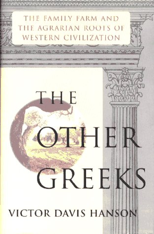The Other Greeks: The Family Farm & the Agrarian Roots of Western Civilization Victor Davis Hanson