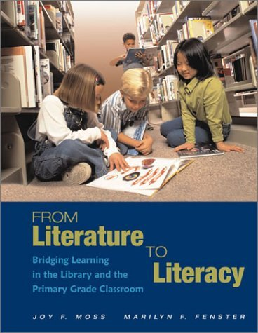 From Literature To Literacy: Bridging Learning In The Library And The Primary Grade Classroom Joy F. Moss