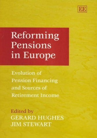 Reforming Pensions In Europe: Evolution Of Pension Financing And Sources Of Retirement Income  by  Gerard Hughes