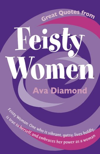 Great Quotes From Feisty Women Ava Diamond