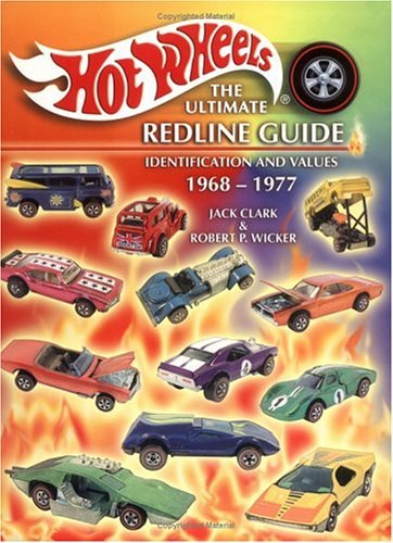 Hot Wheels, the Ultimate Redline Guide: Identification and Values Jack Clark