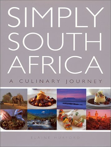 Simply South Africa: A Culinary Journey Elaine Hurford