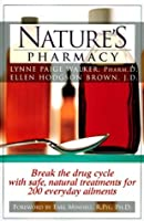 Nature's Pharmacy: Break Drug Cycle w/ Safe Natural Treatments for Over 200 Everyday Ailments