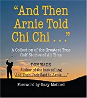 And Then Arnie Told Chi Chi