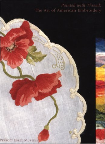 Painted with Thread: The Art of American Embroidery  by  Paula Bradstreet Richter