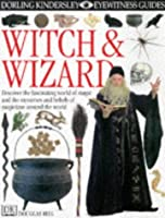 Witch And Wizard (Eyewitness Guides)