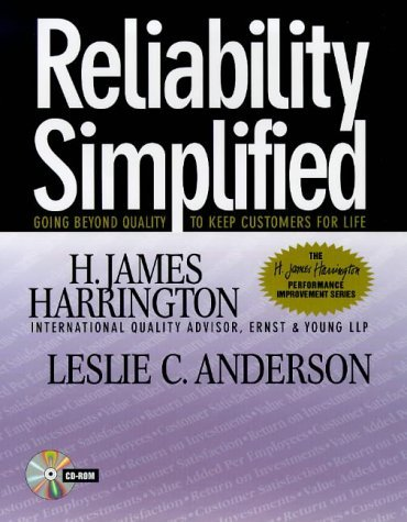 Reliability Simplified: Going Beyond Quality To Keep Customers For Life  by  H. James Harrington