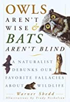 Owls Aren't Wise & Bats Aren't Blind: A Naturalist Debunks Our Favorite Fallacies About Wildlife