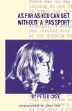 As Far As You Can Get Without A Passport  by  Peter Case