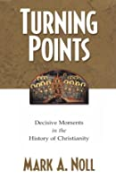 Turning Points: Decisive Moments in the History of Christianity.