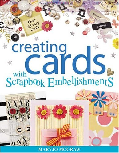 Creating Cards with Scrapbook Embellishments  by  Maryjo McGraw