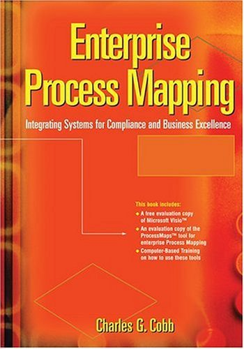 Enterprise Process Mapping: Integrating Systems For Compliance And Business Excellence Charles G. Cobb