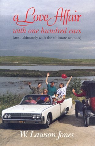 A Love Affair With 100 Cars: And Ultimately With the Ultimate Woman Lawson W. Jones