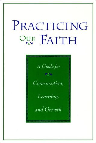 Practicing Our Faith: A Guide for Conversation, Learning and Growth  by  Dorothy C. Bass