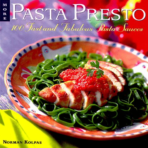 More Pasta Presto: 100 Fast and Fabulous Pasta Sauces  by  Norman Kolpas