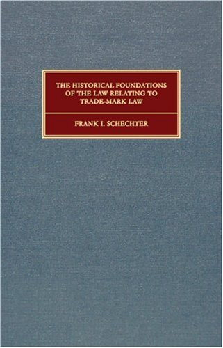 The Historical Foundations Of The Law Relating To Trade Marks (Columbia Legal Studies, 1)  by  Frank I. Schechter