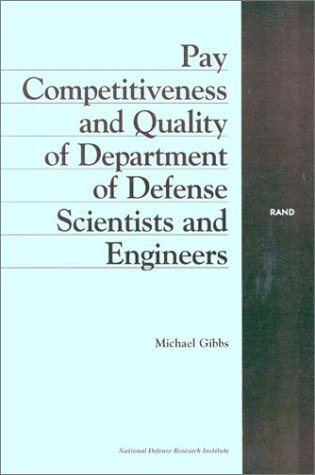Pay Competitiveness and Quality of Department of Defense Scientists and Engineers  by  Michael Gibbs