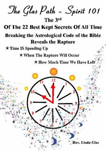 The 3rd Of The 22 Best Kept Secrets Of All Time: Breaking The Astrological Code Of The Bible Reveals The Rapture (The Glas Path   Spirit 101) Linda Glas