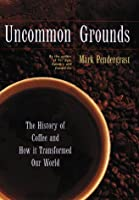 Uncommon Grounds : The History of Coffee and How It Transformed Our World